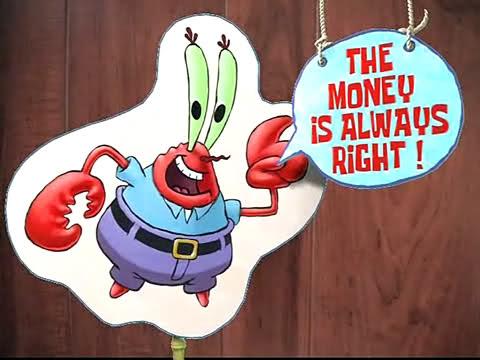 Kata tuan krab, uang selalu benar.